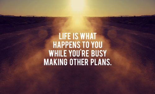 life-is-what-happens-to-you-while-you-re-busy-making-other-plans